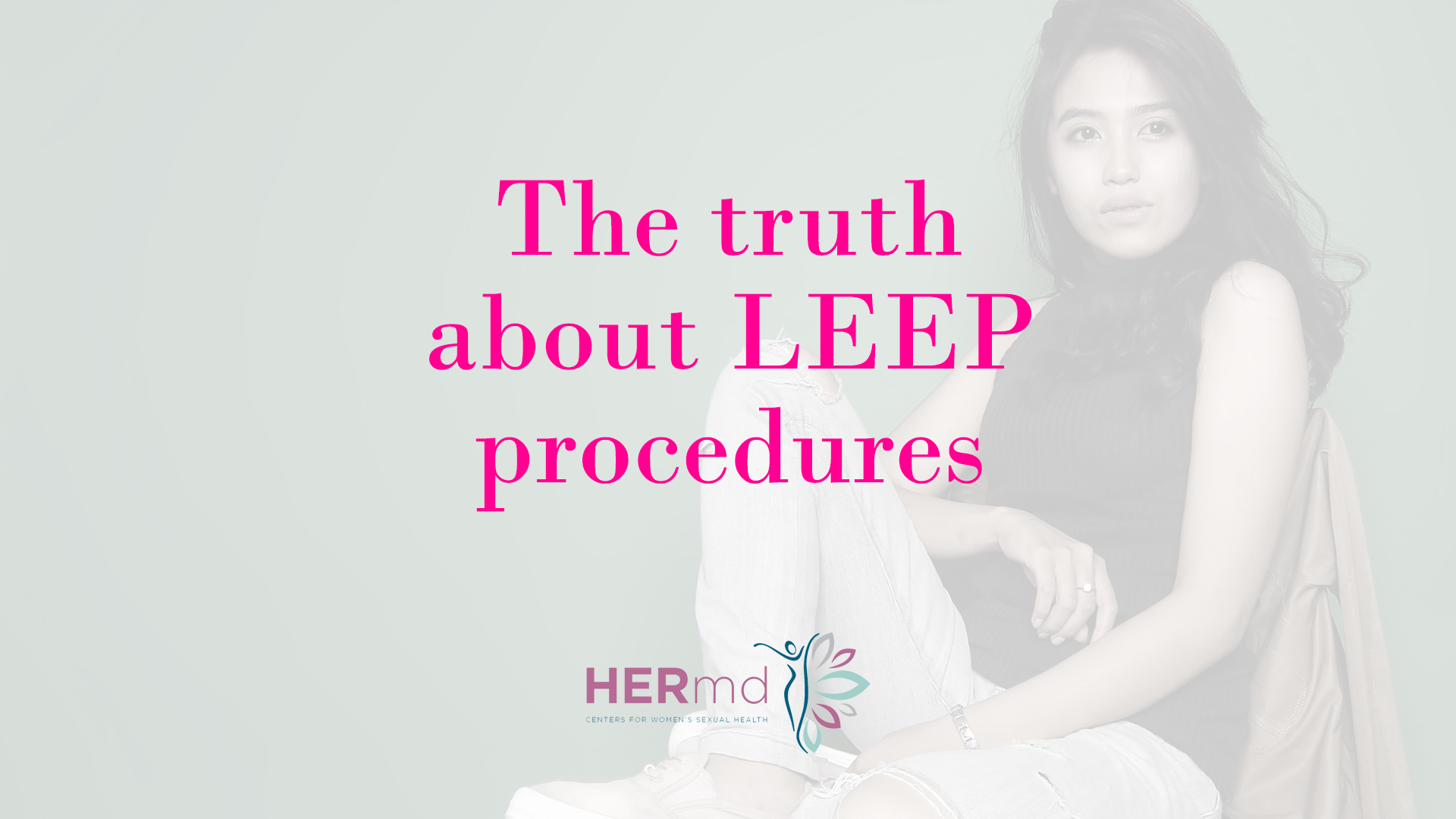 The Truth About LEEP Procedures