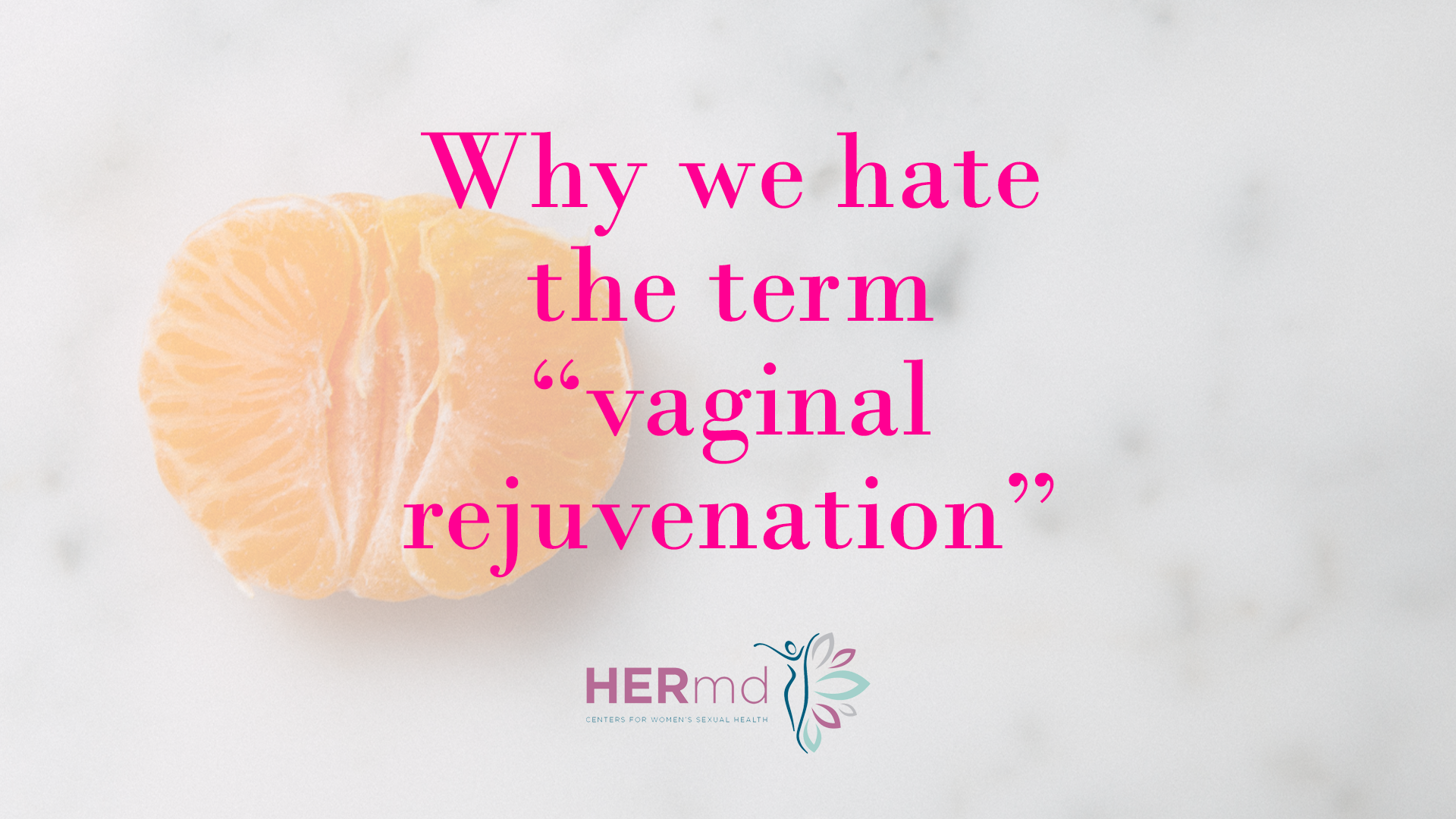 "Why We Hate the Term ""Vaginal Rejuvenation"""